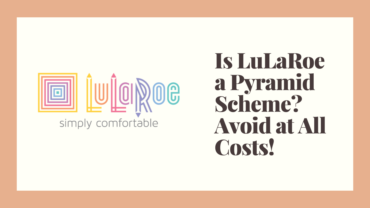 LuLaRoe MLM Review: Pyramid Scheme or Scam?