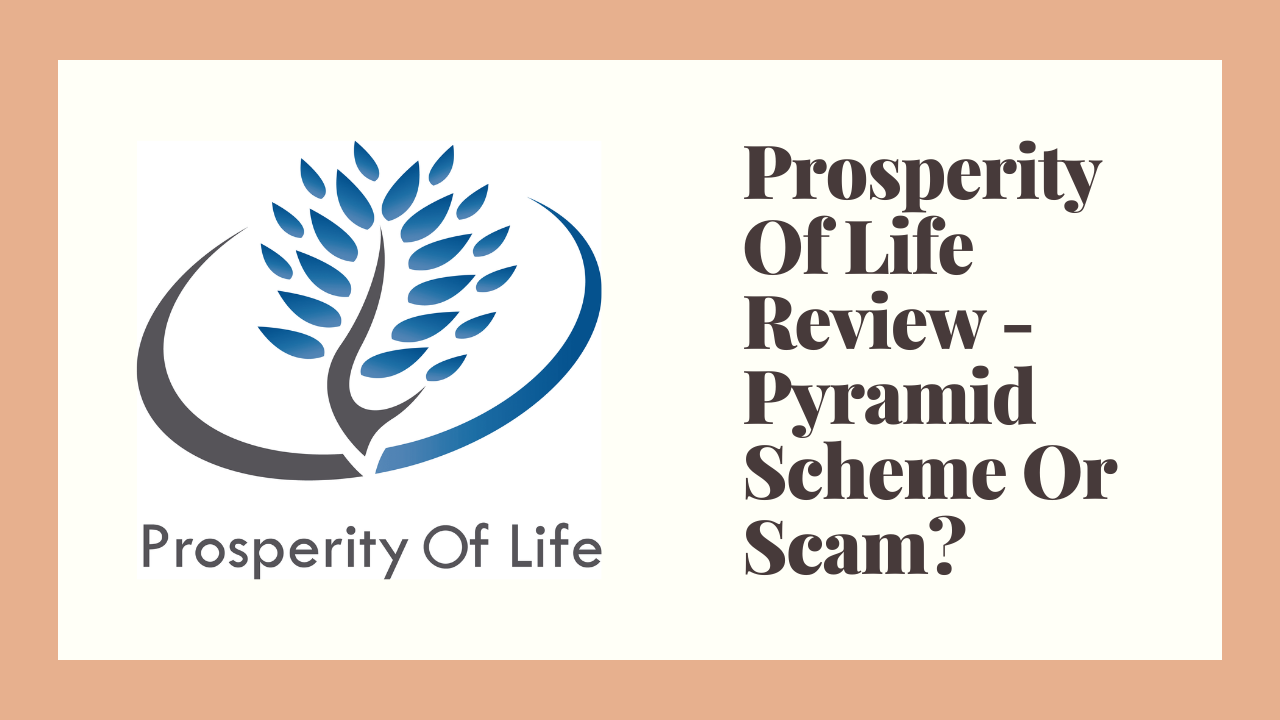 Prosperity Of Life Review – Pyramid Scheme Or Scam?