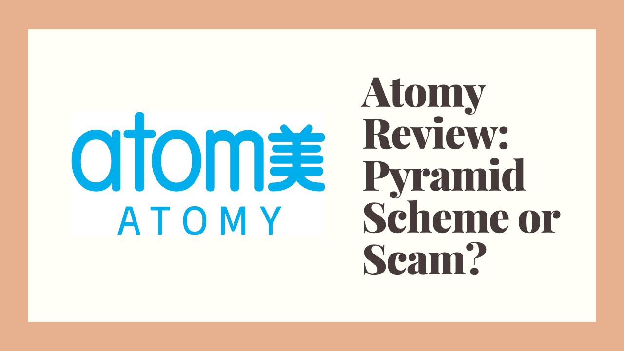 Atomy Review: Pyramid Scheme or Scam?