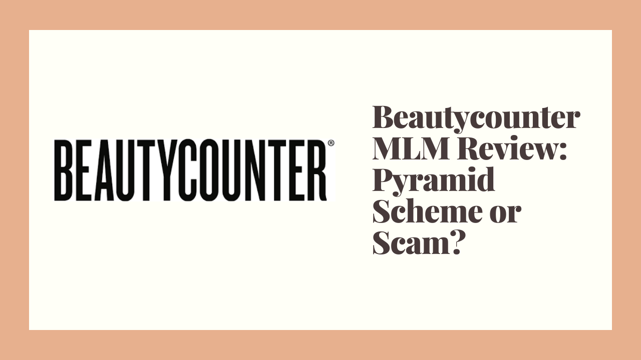 Beautycounter MLM Review: Pyramid Scheme or Scam?