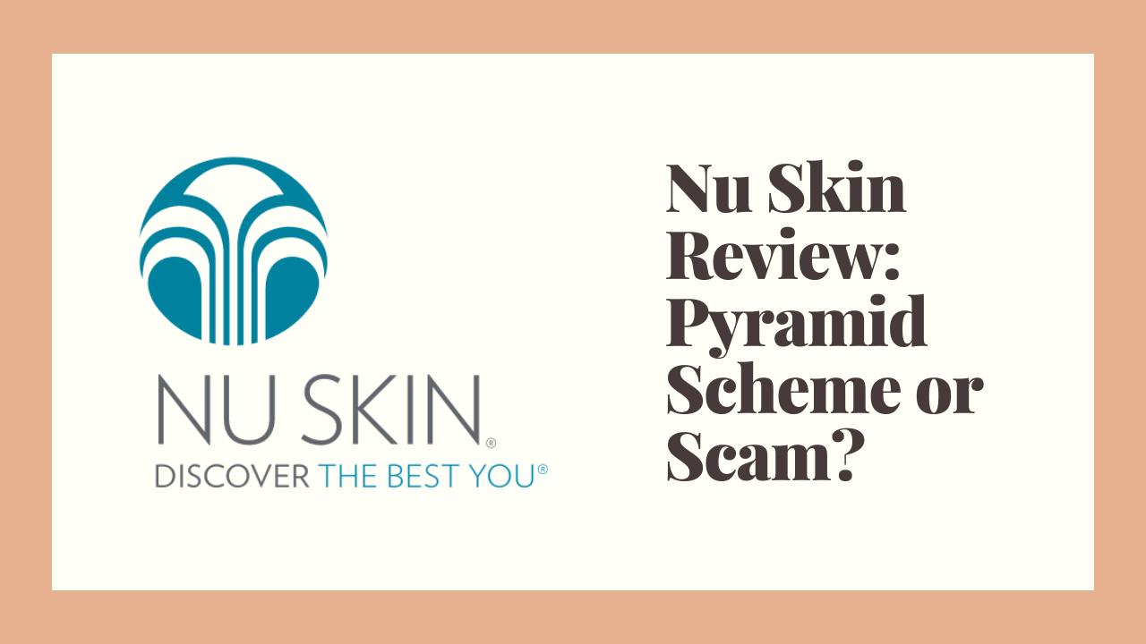 Nu Skin Review: Pyramid Scheme or Scam?