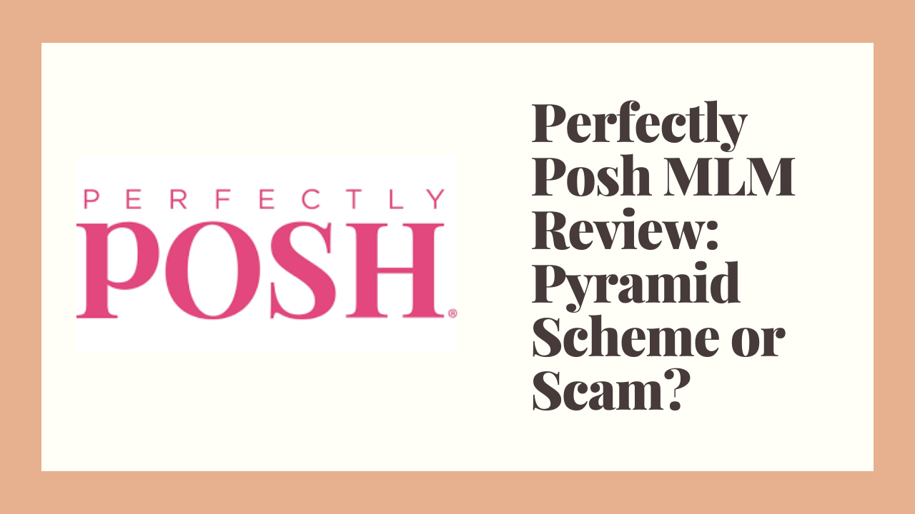 Perfectly Posh MLM Review: Pyramid Scheme or Scam?
