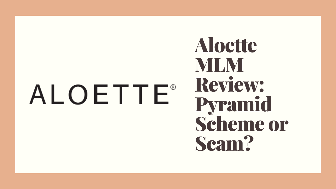 Aloette MLM Review: Pyramid Scheme or Scam?