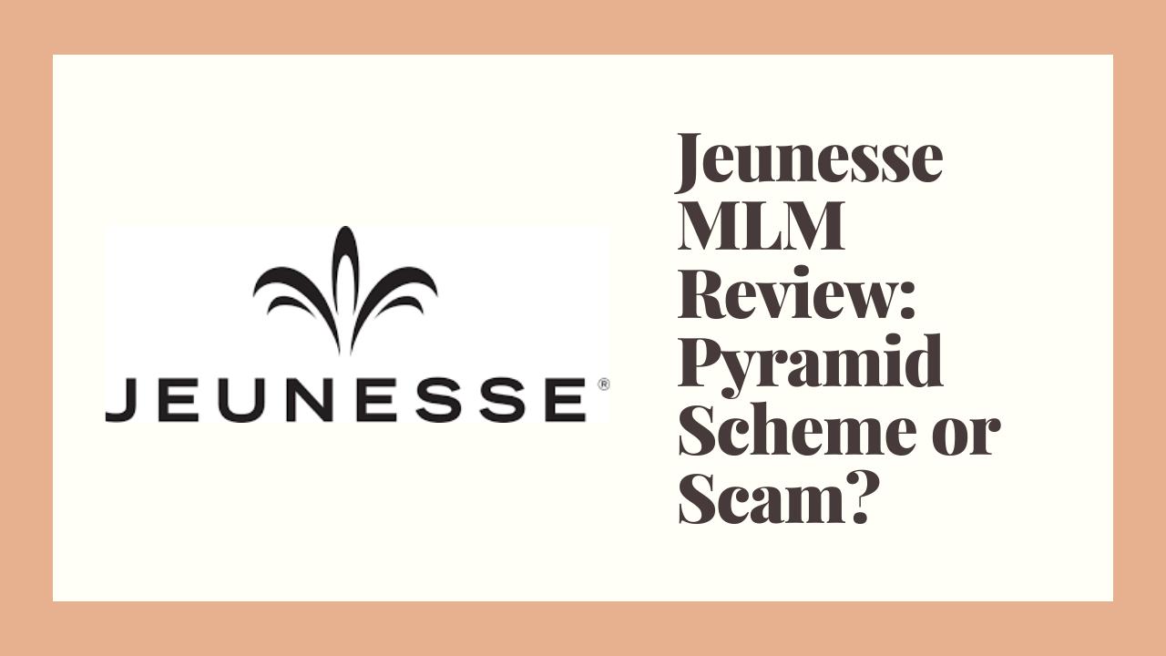 Jeunesse MLM Review: Pyramid Scheme or Scam?
