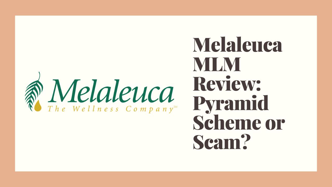 Melaleuca MLM Review: Pyramid Scheme or Scam?