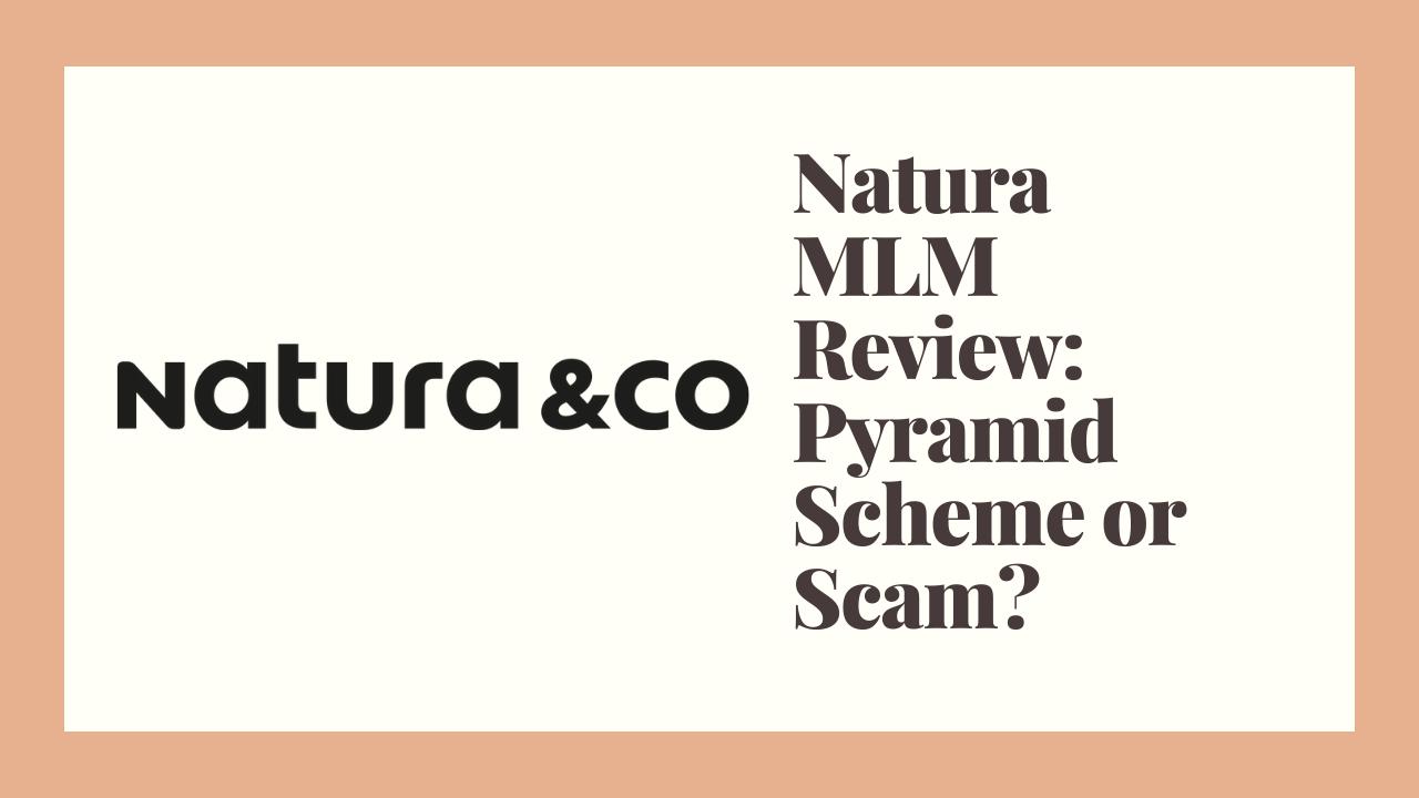 Natura MLM Review: Pyramid Scheme or Scam?
