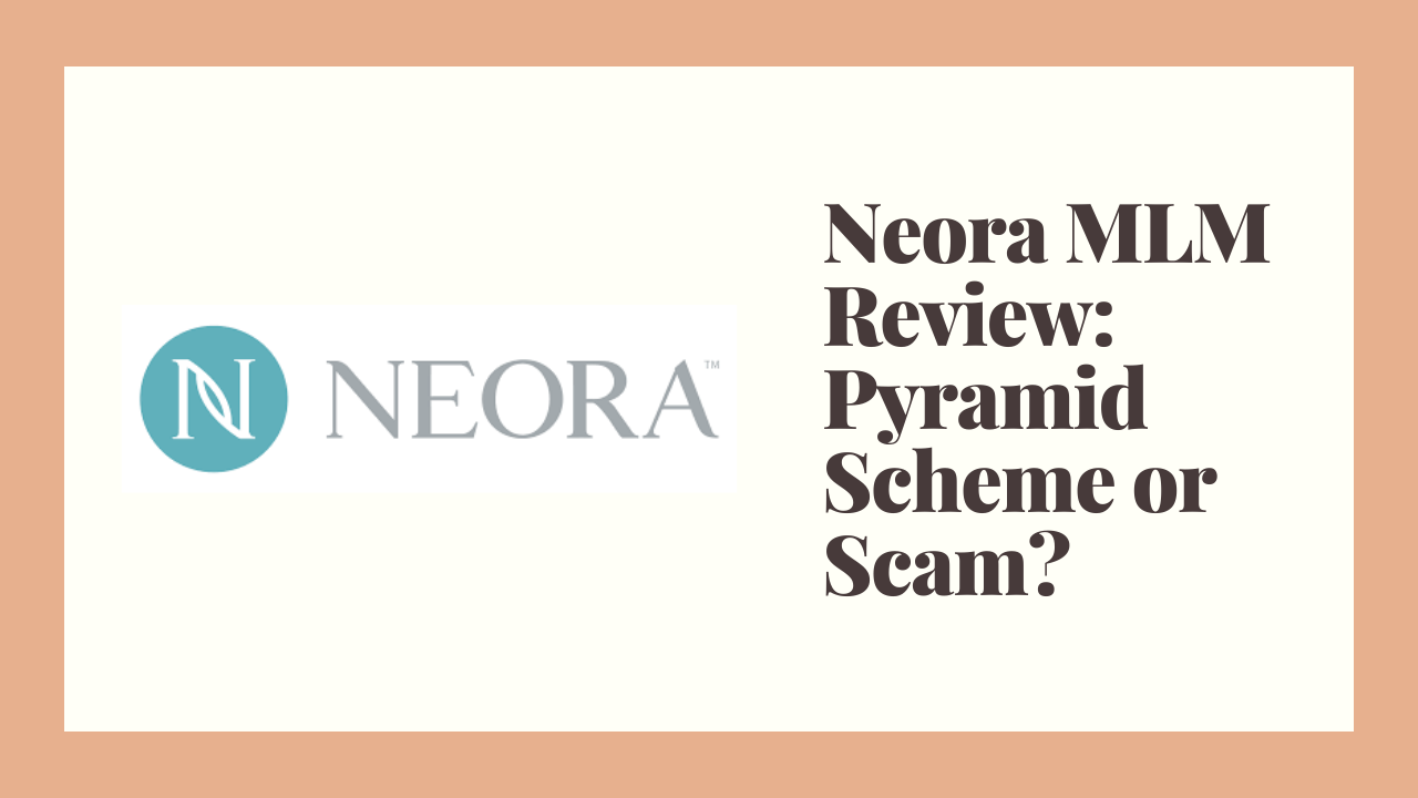 Neora MLM Review: Pyramid Scheme or Scam?