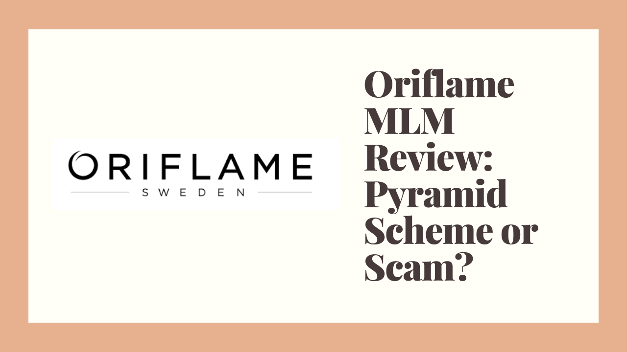 Oriflame MLM Review: Pyramid Scheme or Scam?