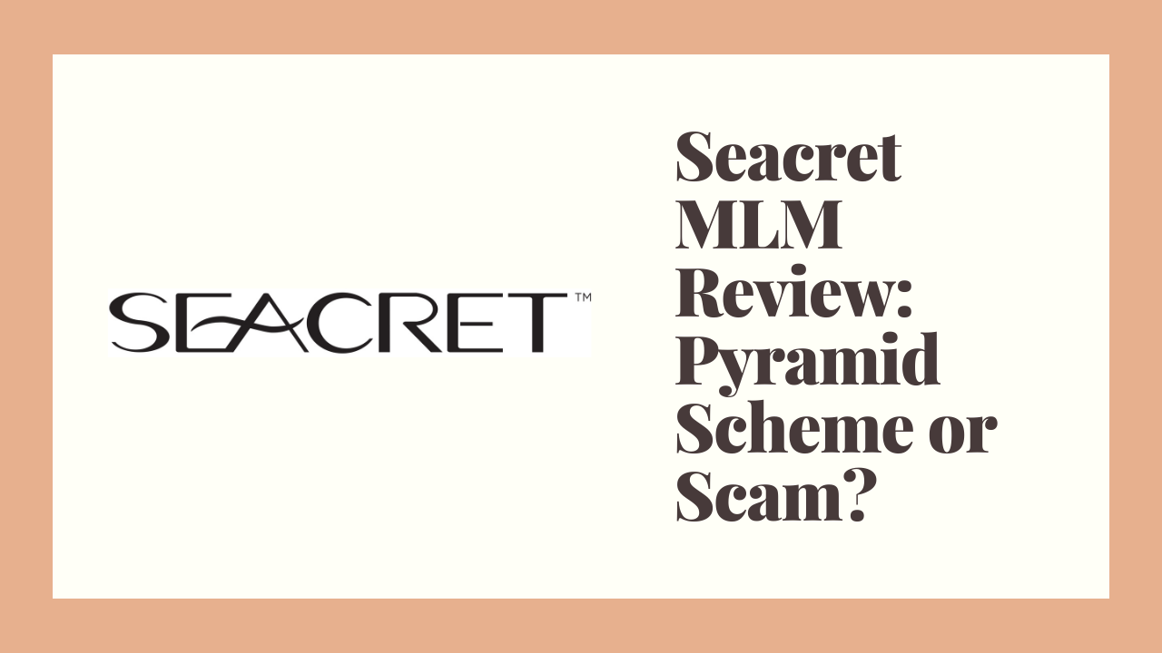 Seacret MLM Review: Pyramid Scheme or Scam?