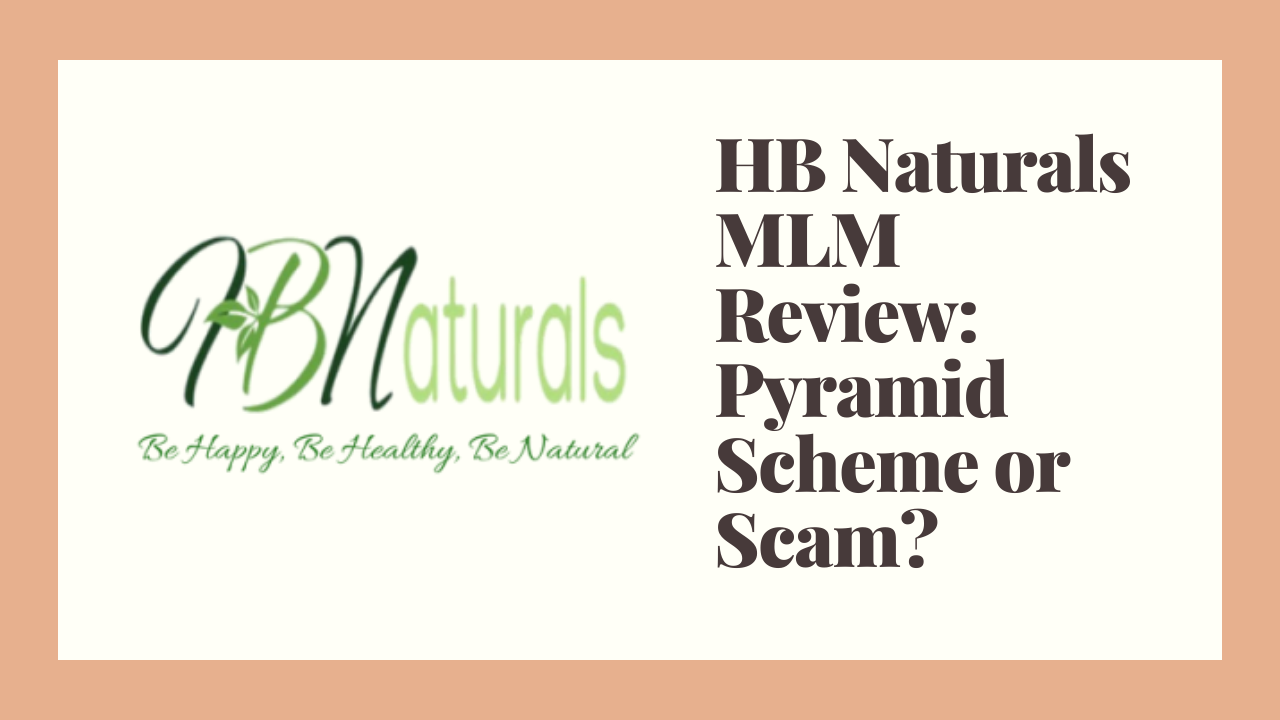HB Naturals MLM Review: Pyramid Scheme or Scam?