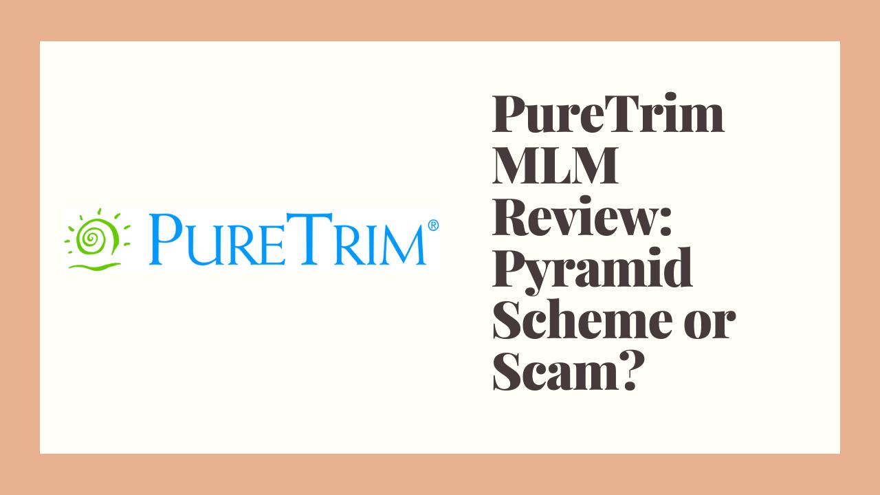 PureTrim MLM Review: Pyramid Scheme or Scam?