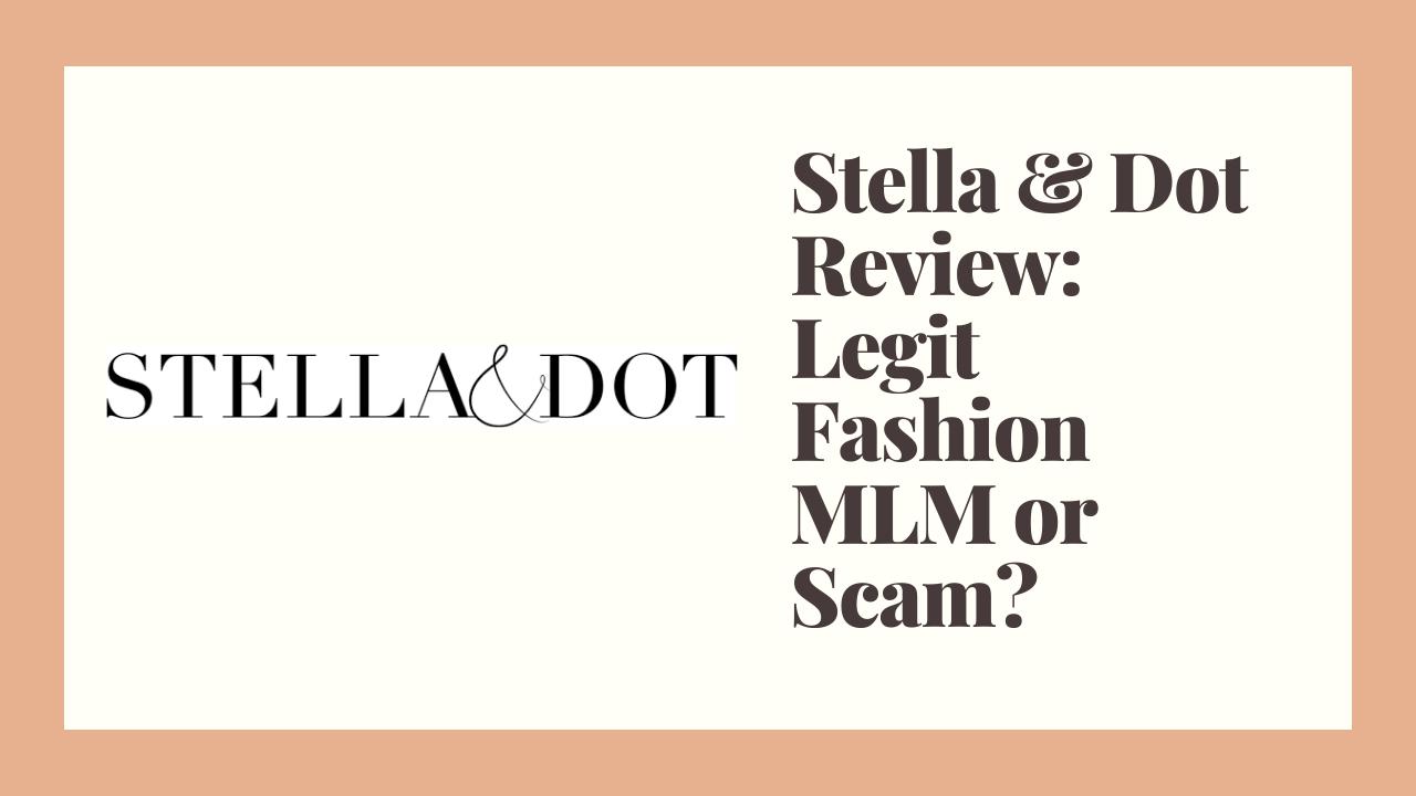 Stella & Dot Review: Legit Fashion MLM or Scam?