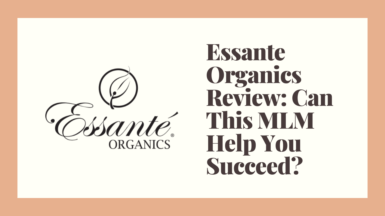 Essante Organics Review: Can This MLM Help You Succeed?