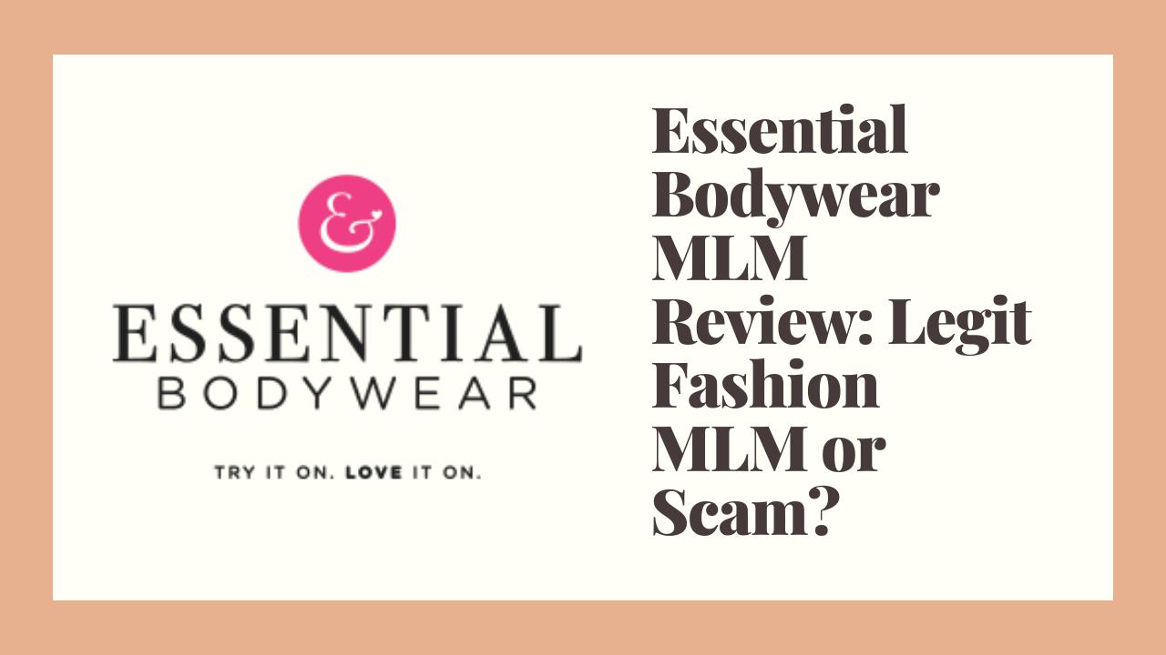 Essential Bodywear MLM Review: Legit Fashion MLM or Scam?