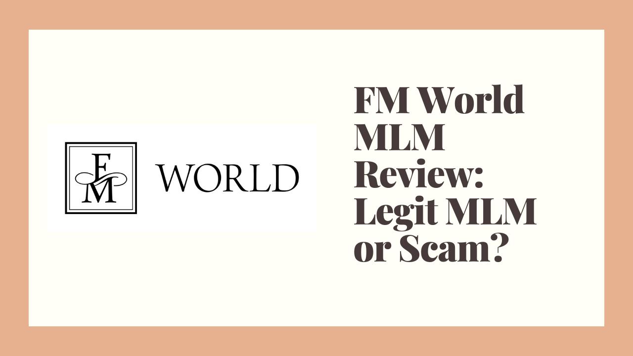 FM World MLM Review: Legit MLM or Scam?