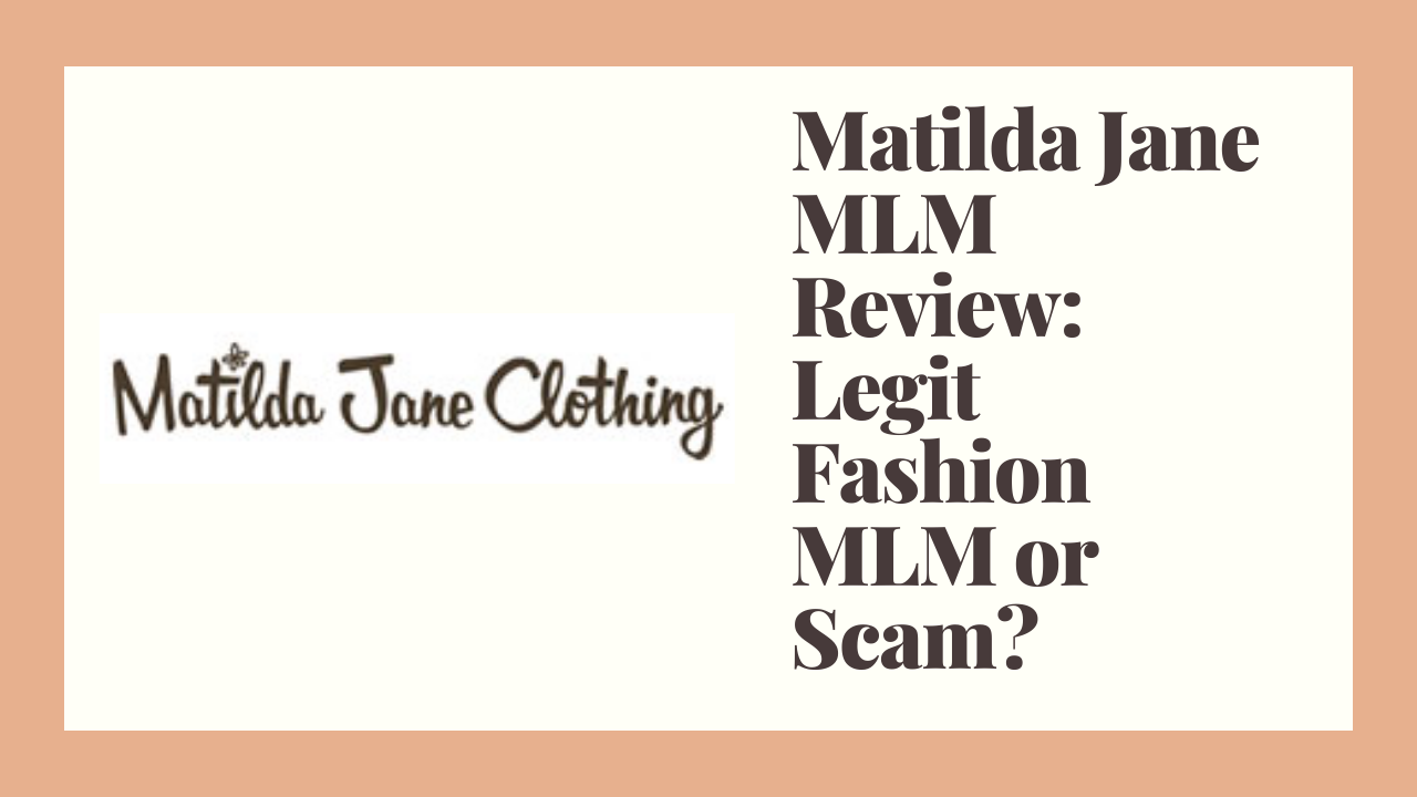 Matilda Jane MLM Review: Legit Fashion MLM or Scam?
