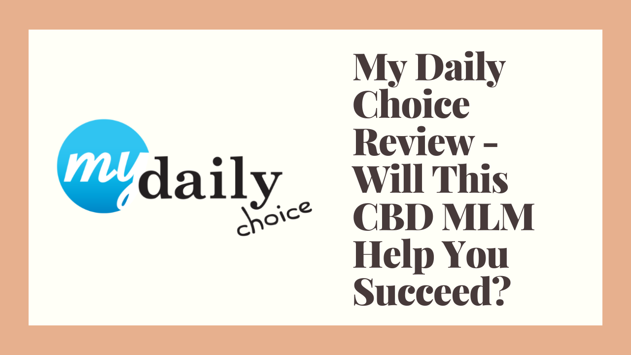 My Daily Choice Review - Will This CBD MLM Help You Succeed?