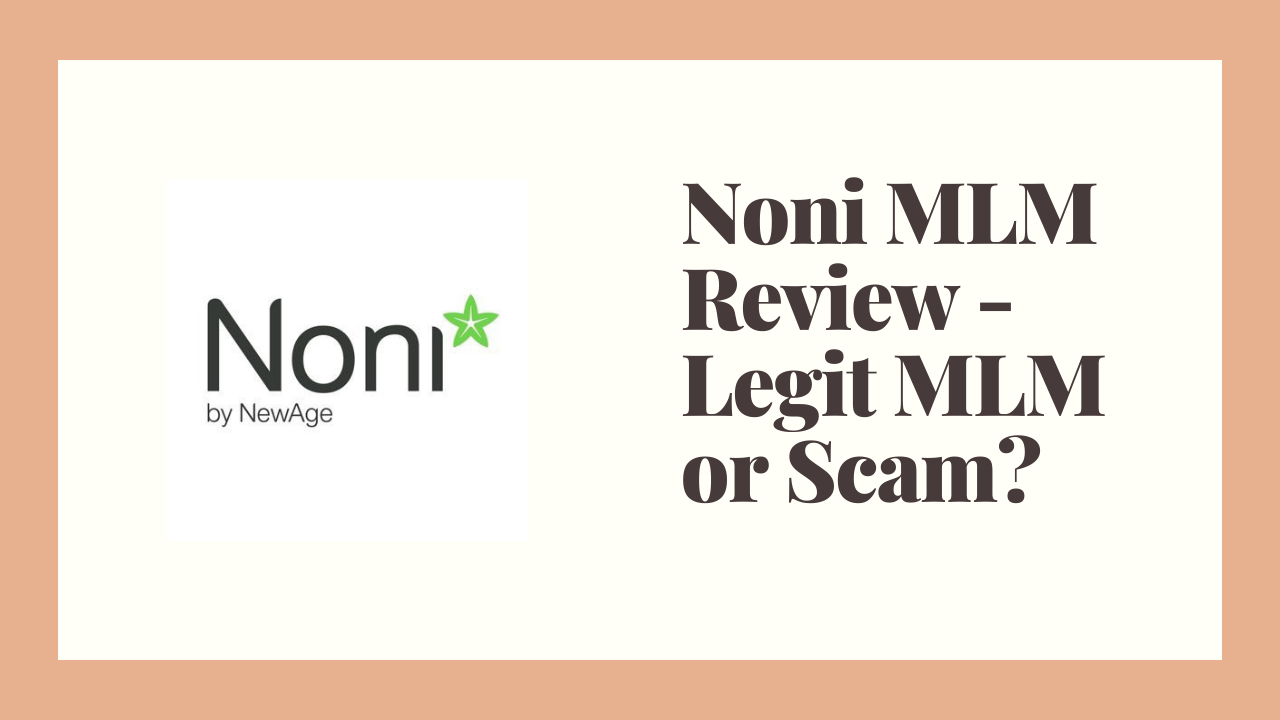 Noni by NewAge Review – Legit MLM or Scam?