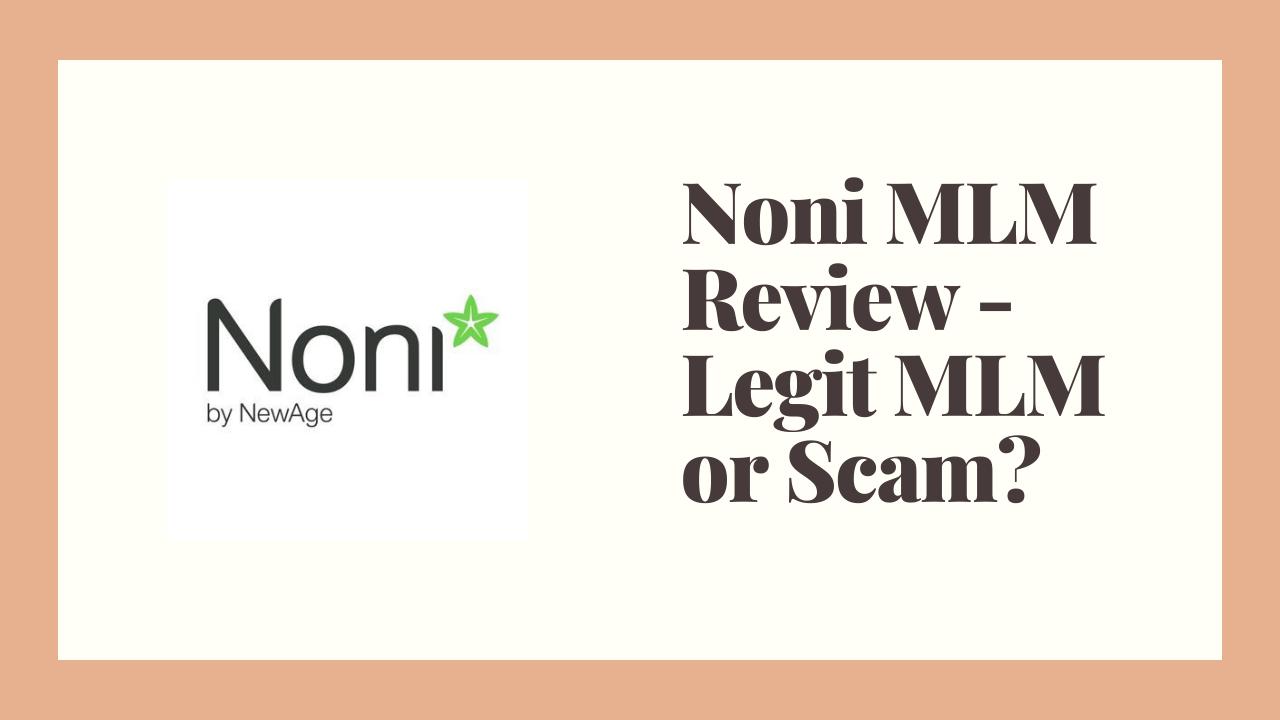 Noni MLM Review - Legit MLM or Scam?