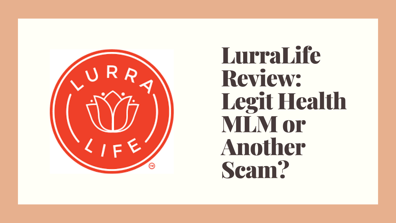 LurraLife Review: Legit Health MLM or Another Scam?