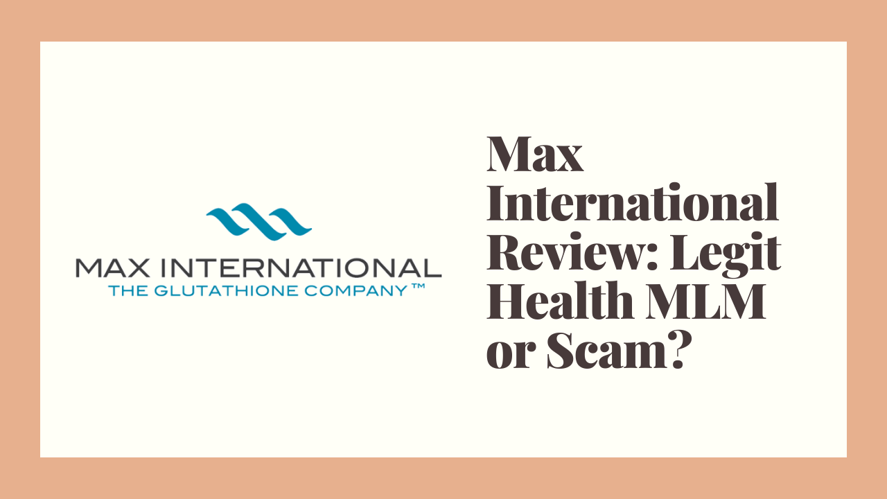 Max International Review: Legit Health MLM or Scam?
