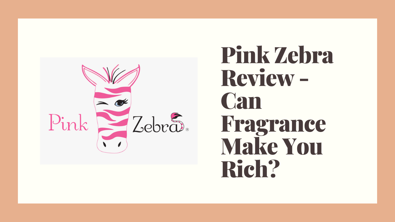 Pink Zebra Review – Can Fragrance Make You Rich?