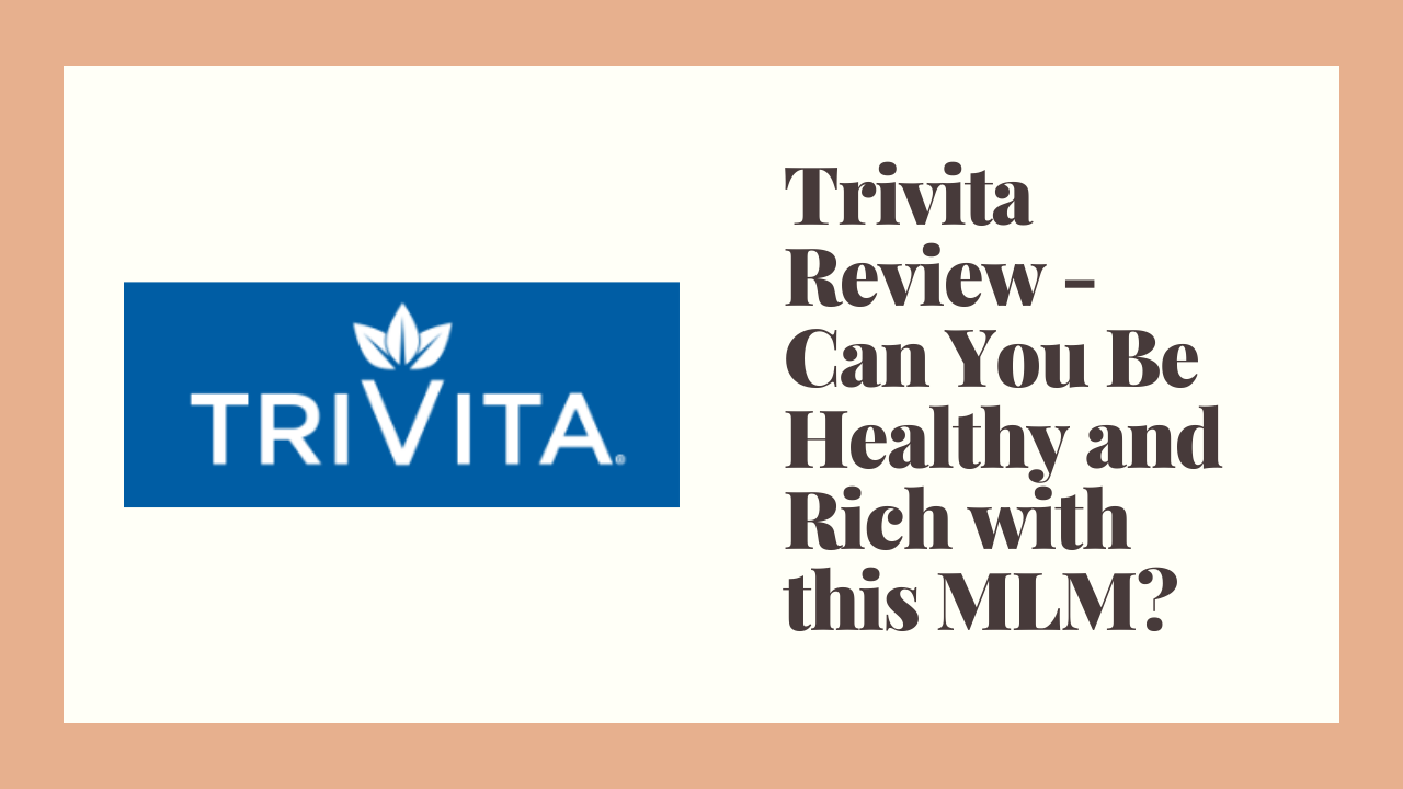 Trivita Review – Can You Be Healthy and Rich with this MLM?