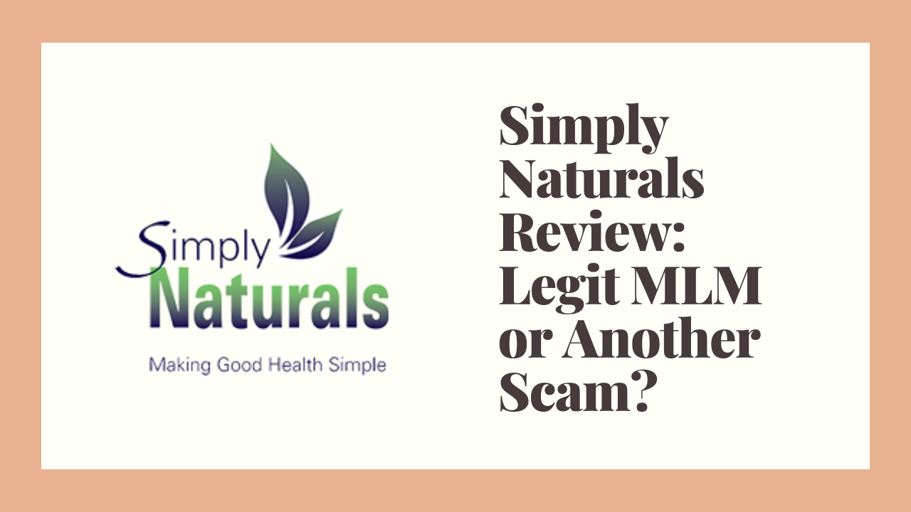 Simply Naturals Review: Legit MLM or Another Scam?