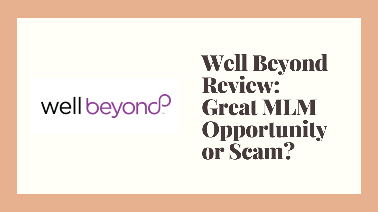 Well Beyond Review: Great MLM Opportunity or Scam?
