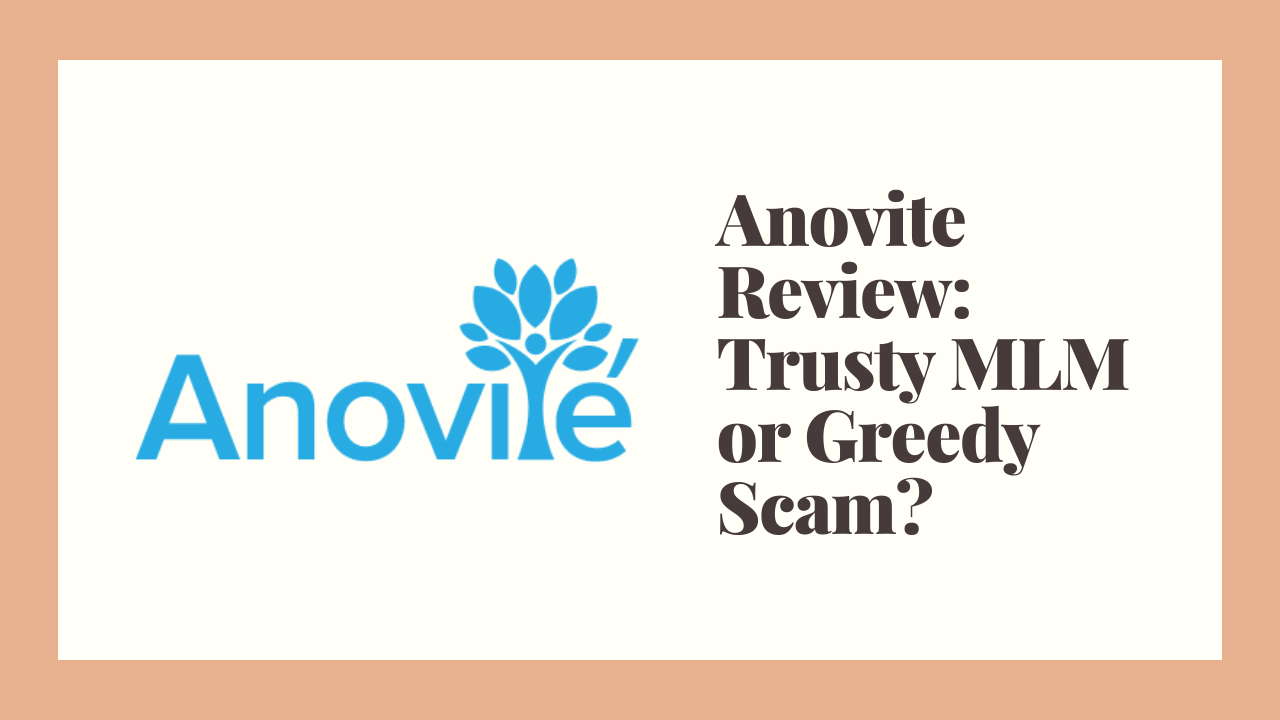 Anovite Review: Trusty MLM or Greedy Scam?