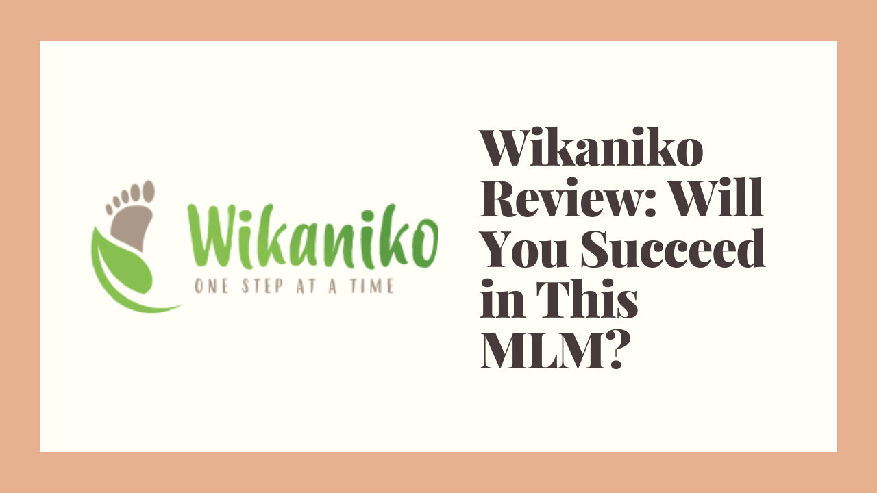 Wikaniko Review: Will You Succeed in This MLM?
