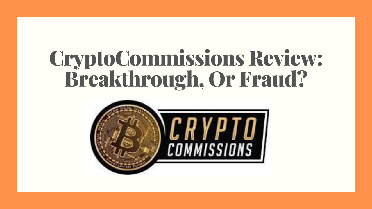 CryptoCommissions Review: Breakthrough, Or Fraud?