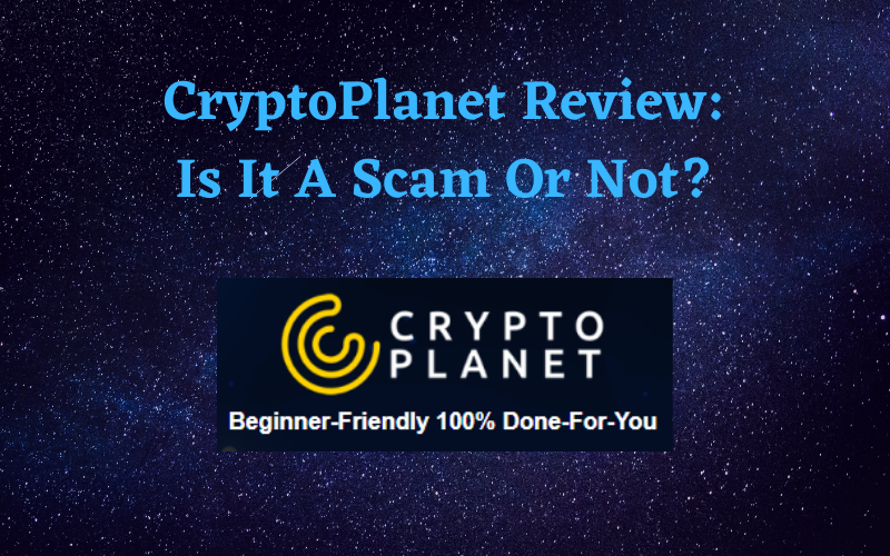 CryptoPlanet Review: Is It A Scam Or Not?