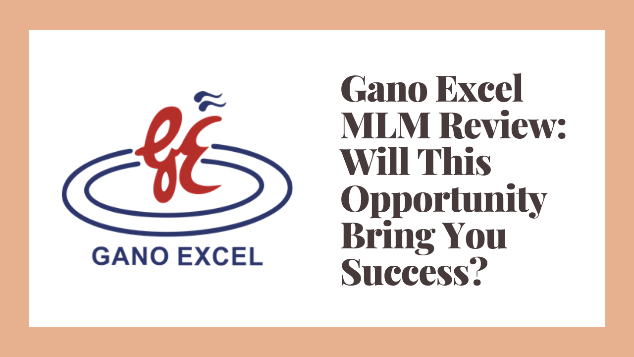 Gano Excel MLM Review: Will This Opportunity Bring You Success?