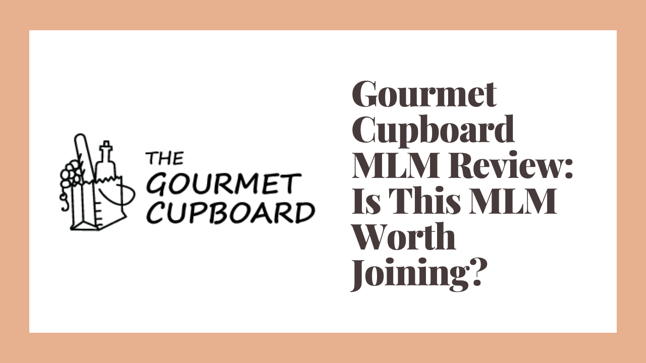 Gourmet Cupboard MLM Review: Is This MLM Worth Joining?