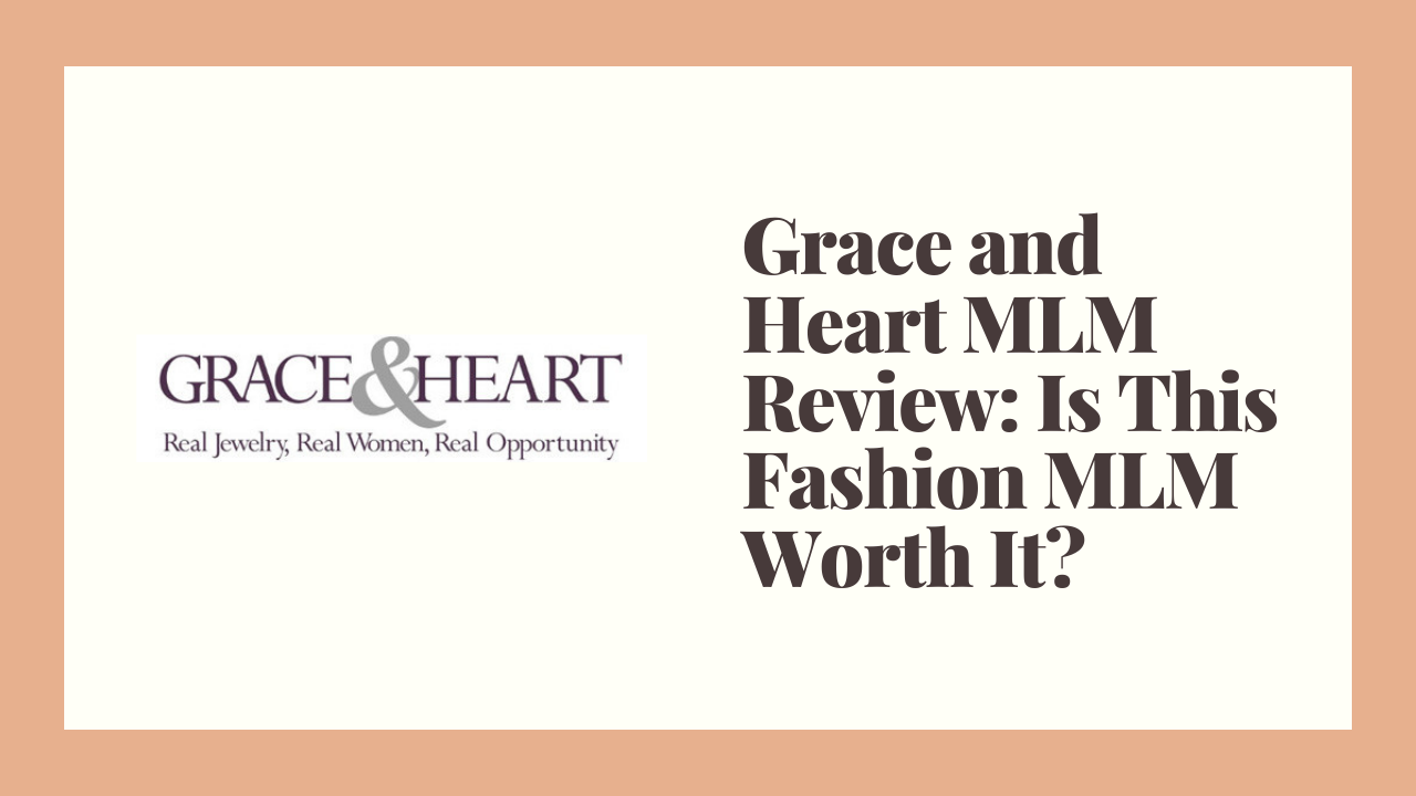 Grace and Heart MLM Review: Is This Fashion MLM Worth It?