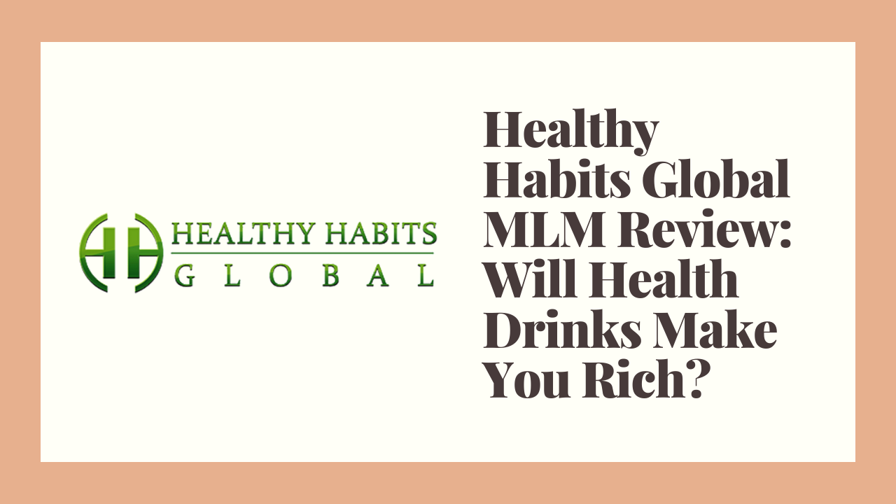Healthy Habits Global MLM Review: Will Health Drinks Make You Rich?