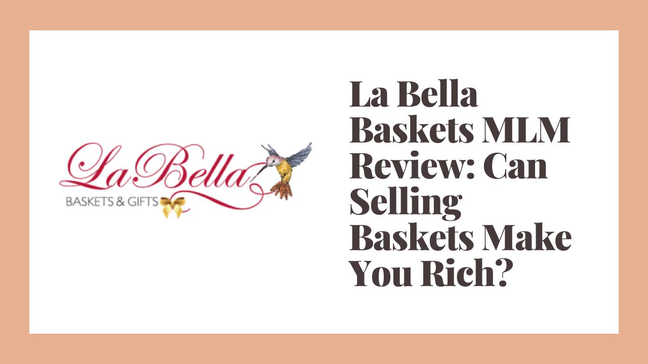 La Bella Baskets MLM Review: Can Selling Baskets Make You Rich?