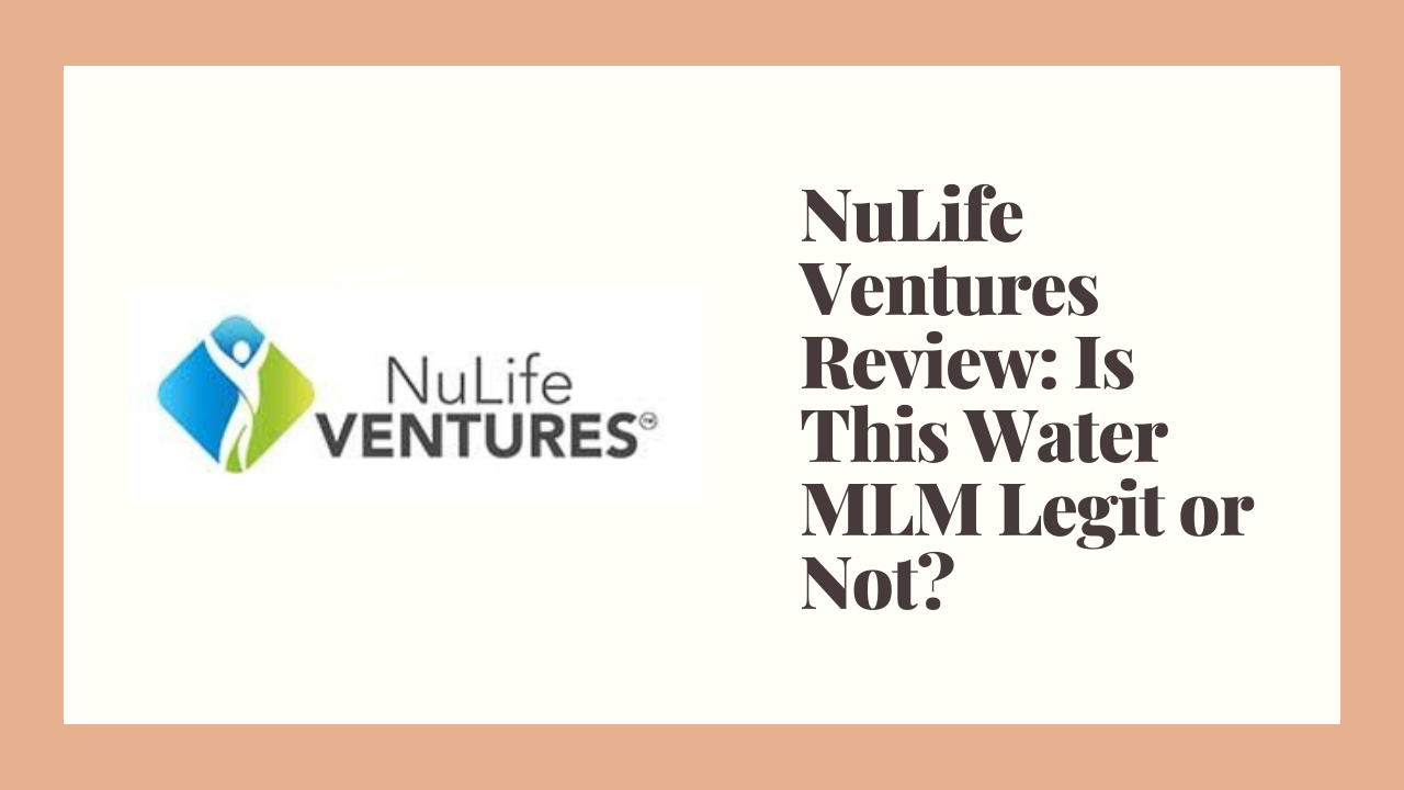 NuLife Ventures Review: Is This Water MLM Legit or Not?