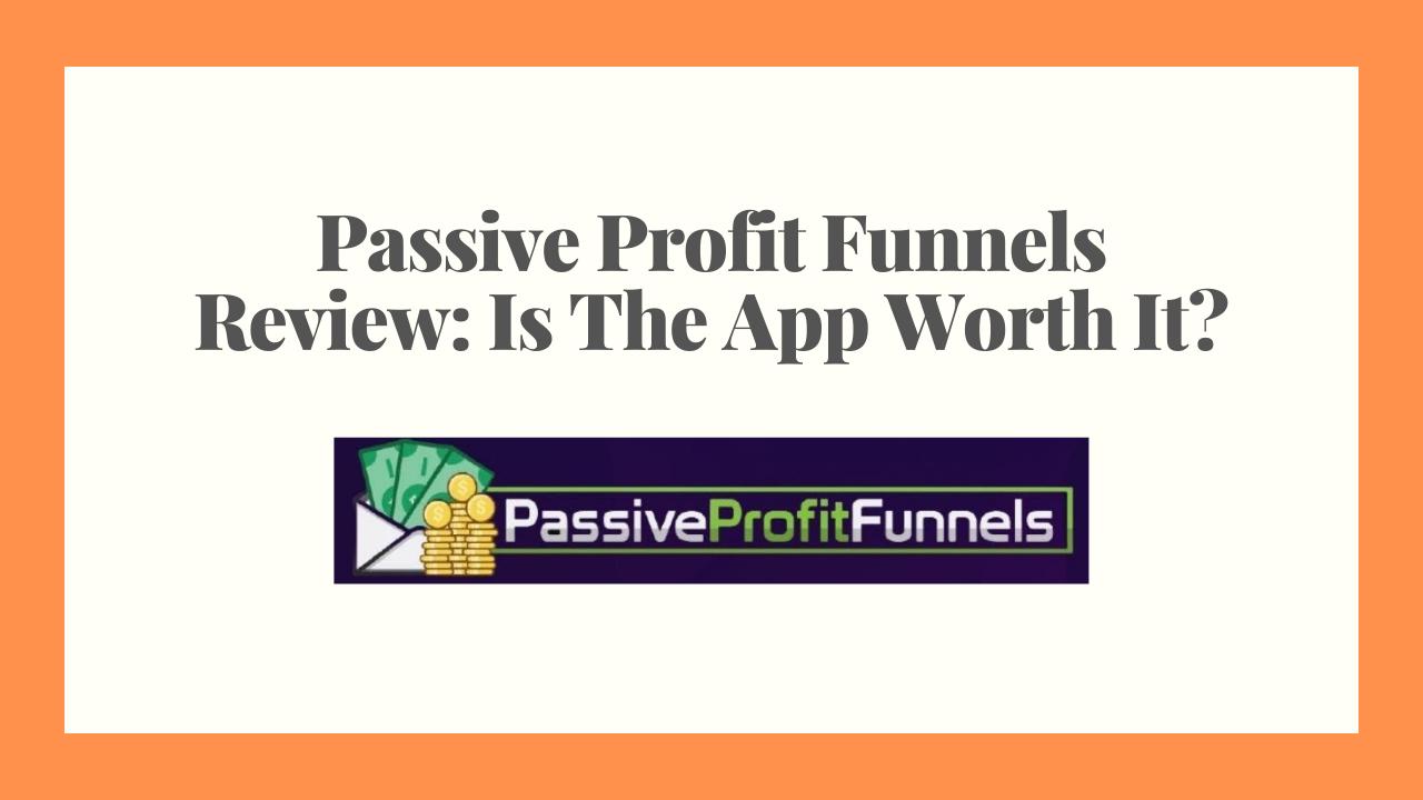Passive Profit Funnels Review: Is The App Worth It?