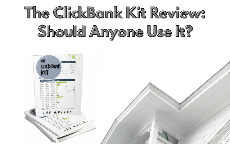The ClickBank Kit Review: Should Anyone Use It?