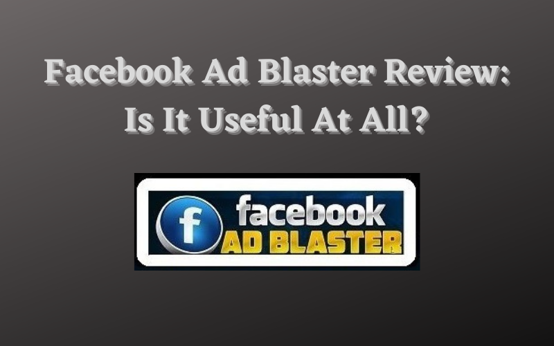 Facebook Ad Blaster Review: Is It Useful At All?