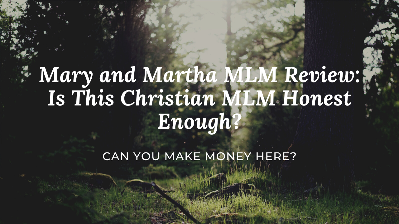 Mary and Martha MLM Review: Is This Christian MLM Honest Enough?