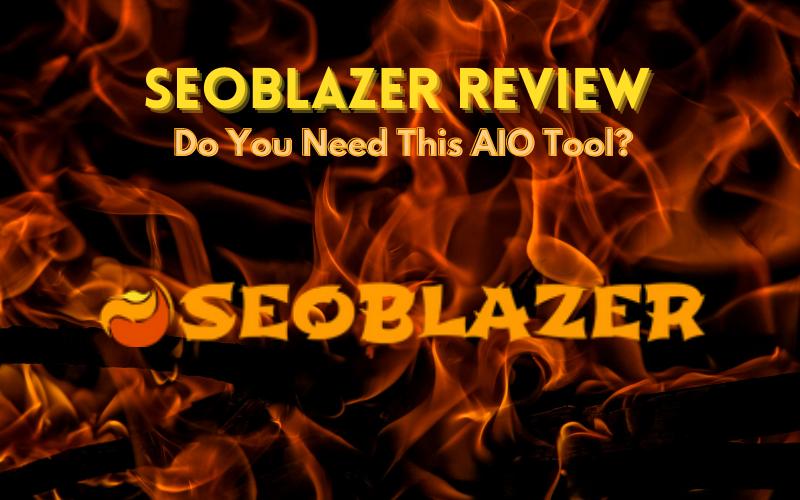 SEOBLAZER Review: Do You Need This AIO Tool?