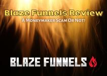 Blaze Funnels Review: A Moneymaker Scam Or Not?