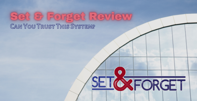 Set & Forget Review: Can You Trust This System?