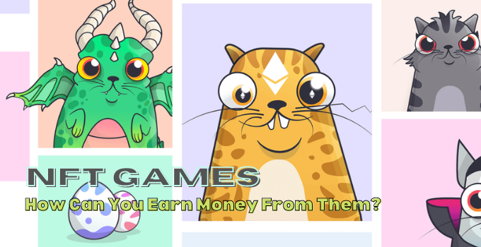 NFT Games: How Can You Earn Money From Them?