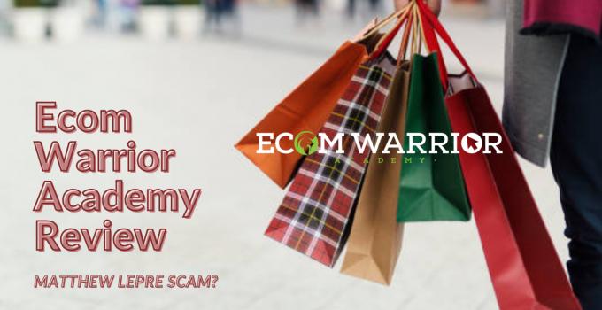 Ecom Warrior Academy Review: Matthew Lepre Scam?