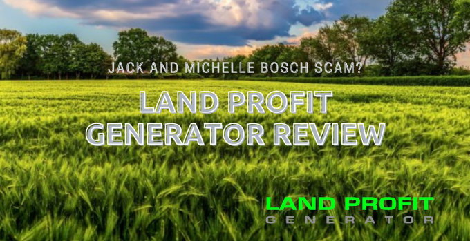 Land Profit Generator Review: Jack and Michelle Bosch Scam?