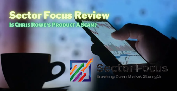 Sector Focus Review: Is Chris Rowe's Product A Scam?